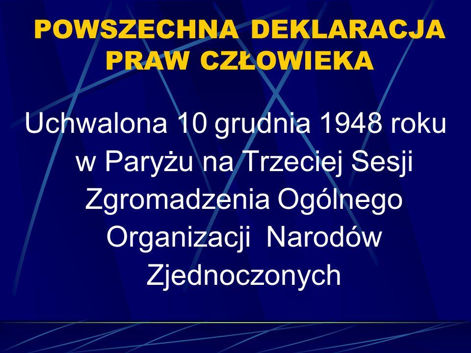 POWSZECHNA DEKLARACJA PRAW CZŁOWIEKA Uchwalona 10 grudnia 1948 roku w Paryżu na Trzeciej Sesji Zgromadzenia Ogólnego Organizacji Narodów Zjednoczonych