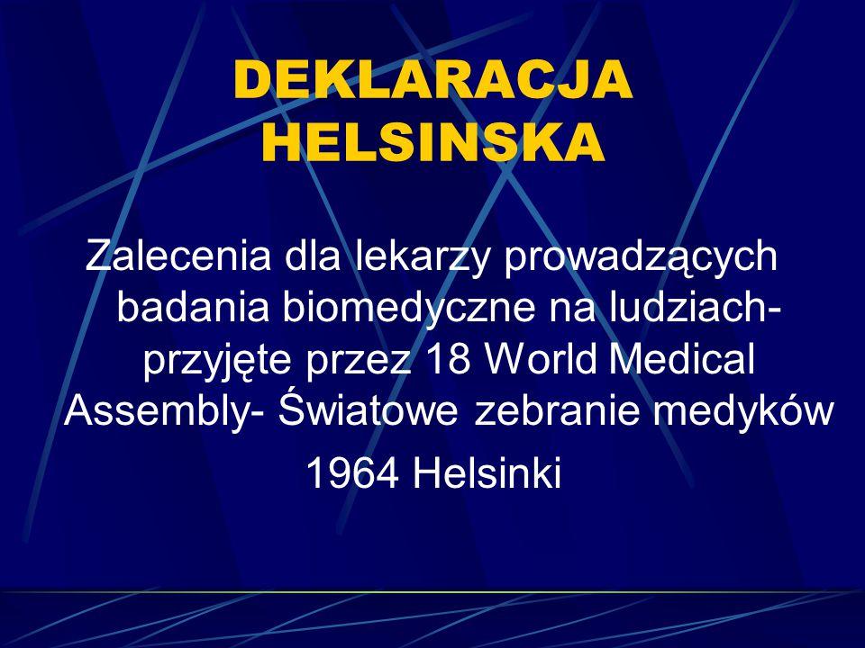 DEKLARACJA HELSINSKA Zalecenia dla lekarzy prowadzących badania biomedyczne na ludziach- przyjęte przez 18 World Medical Assembly- Światowe zebranie m