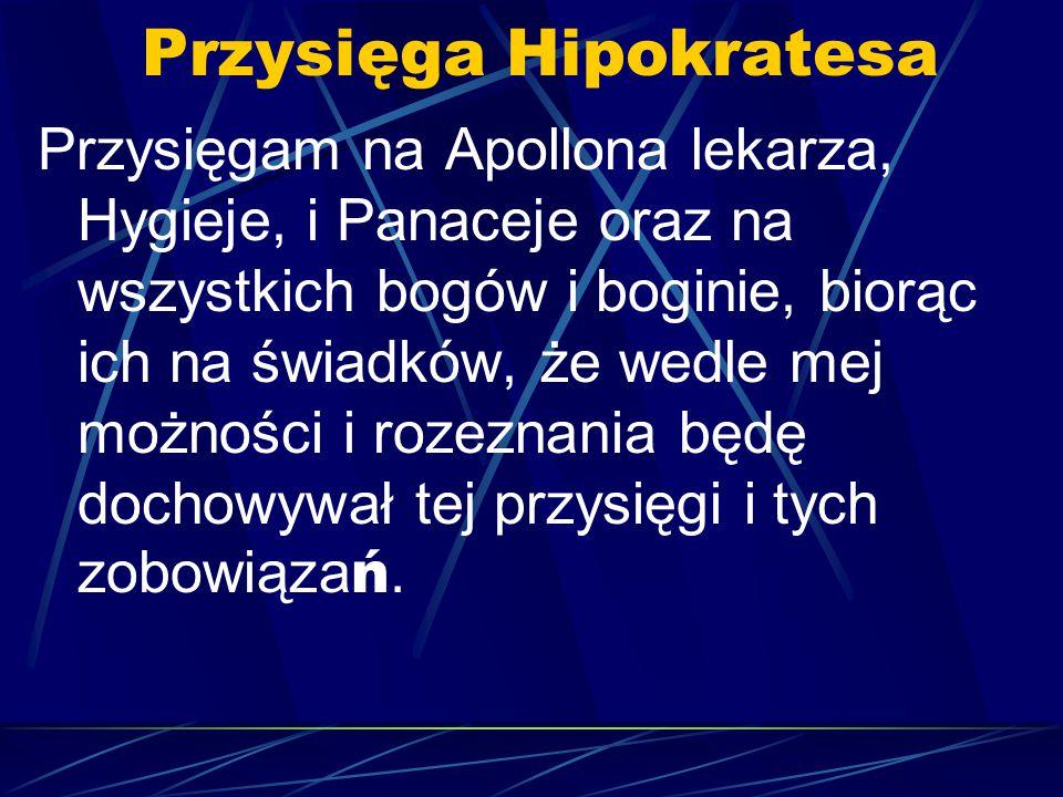 Przysięga Hipokratesa Przysięgam na Apollona lekarza, Hygieje, i Panaceje oraz na wszystkich bogów i boginie, biorąc ich na świadków, że wedle mej moż