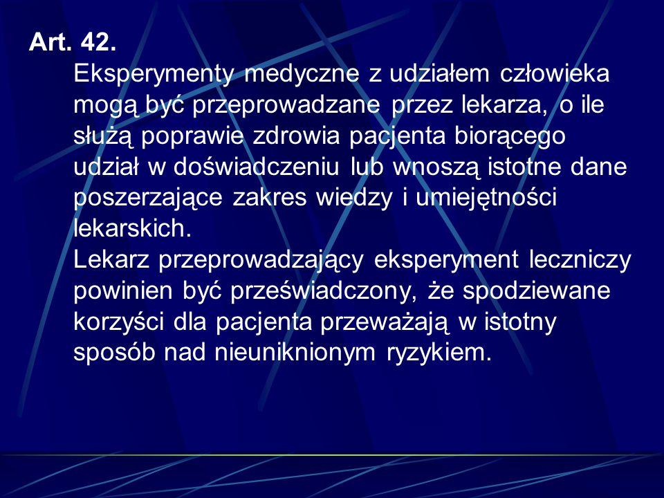 Art. 42. Eksperymenty medyczne z udziałem człowieka mogą być przeprowadzane przez lekarza, o ile służą poprawie zdrowia pacjenta biorącego udział w do