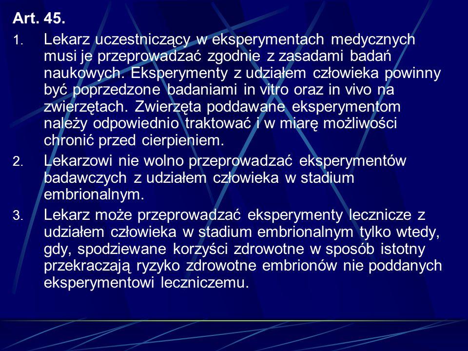 Art. 45. 1. Lekarz uczestniczący w eksperymentach medycznych musi je przeprowadzać zgodnie z zasadami badań naukowych. Eksperymenty z udziałem człowie