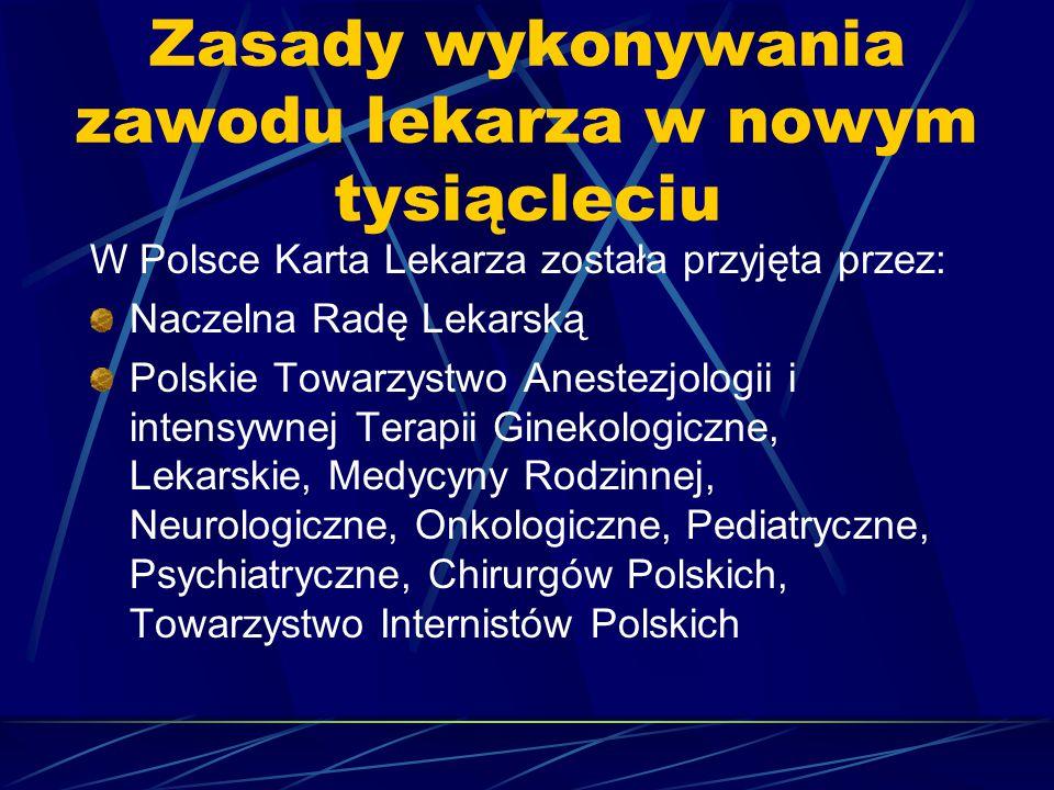 Zasady wykonywania zawodu lekarza w nowym tysiącleciu W Polsce Karta Lekarza została przyjęta przez: Naczelna Radę Lekarską Polskie Towarzystwo Aneste