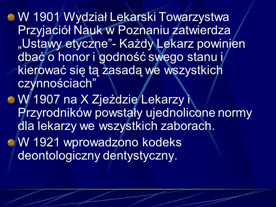 """W 1901 Wydział Lekarski Towarzystwa Przyjaciół Nauk w Poznaniu zatwierdza """"Ustawy etyczne""""- Każdy Lekarz powinien dbać o honor i godność swego stanu i"""