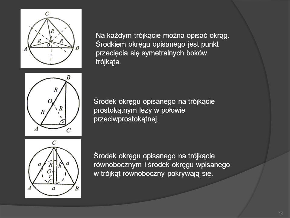 18 Na każdym trójkącie można opisać okrąg. Środkiem okręgu opisanego jest punkt przecięcia się symetralnych boków trójkąta. Środek okręgu opisanego na