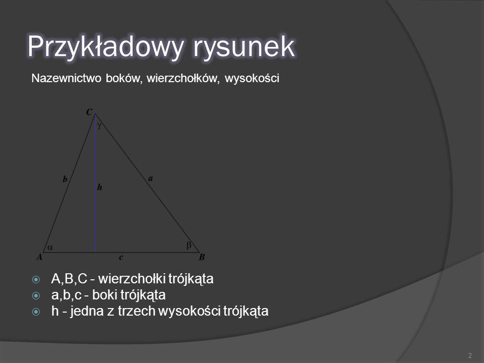 2  A,B,C - wierzchołki trójkąta  a,b,c - boki trójkąta  h - jedna z trzech wysokości trójkąta Nazewnictwo boków, wierzchołków, wysokości