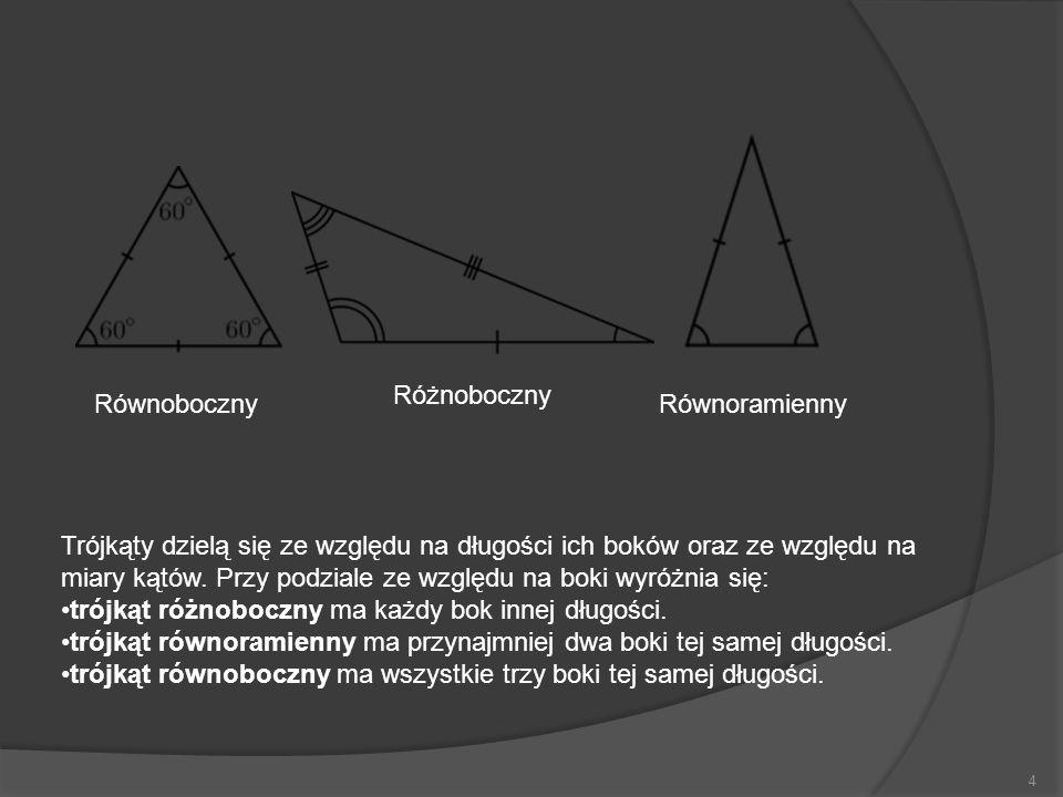 4 Trójkąty dzielą się ze względu na długości ich boków oraz ze względu na miary kątów. Przy podziale ze względu na boki wyróżnia się: trójkąt różnoboc