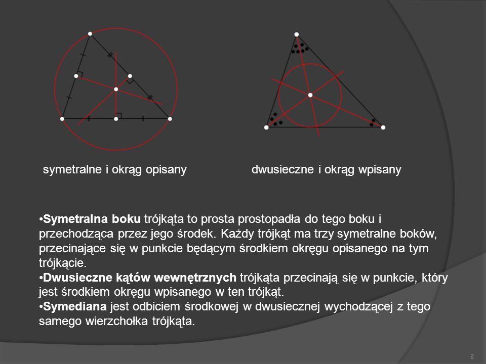 8 Symetralna boku trójkąta to prosta prostopadła do tego boku i przechodząca przez jego środek. Każdy trójkąt ma trzy symetralne boków, przecinające s