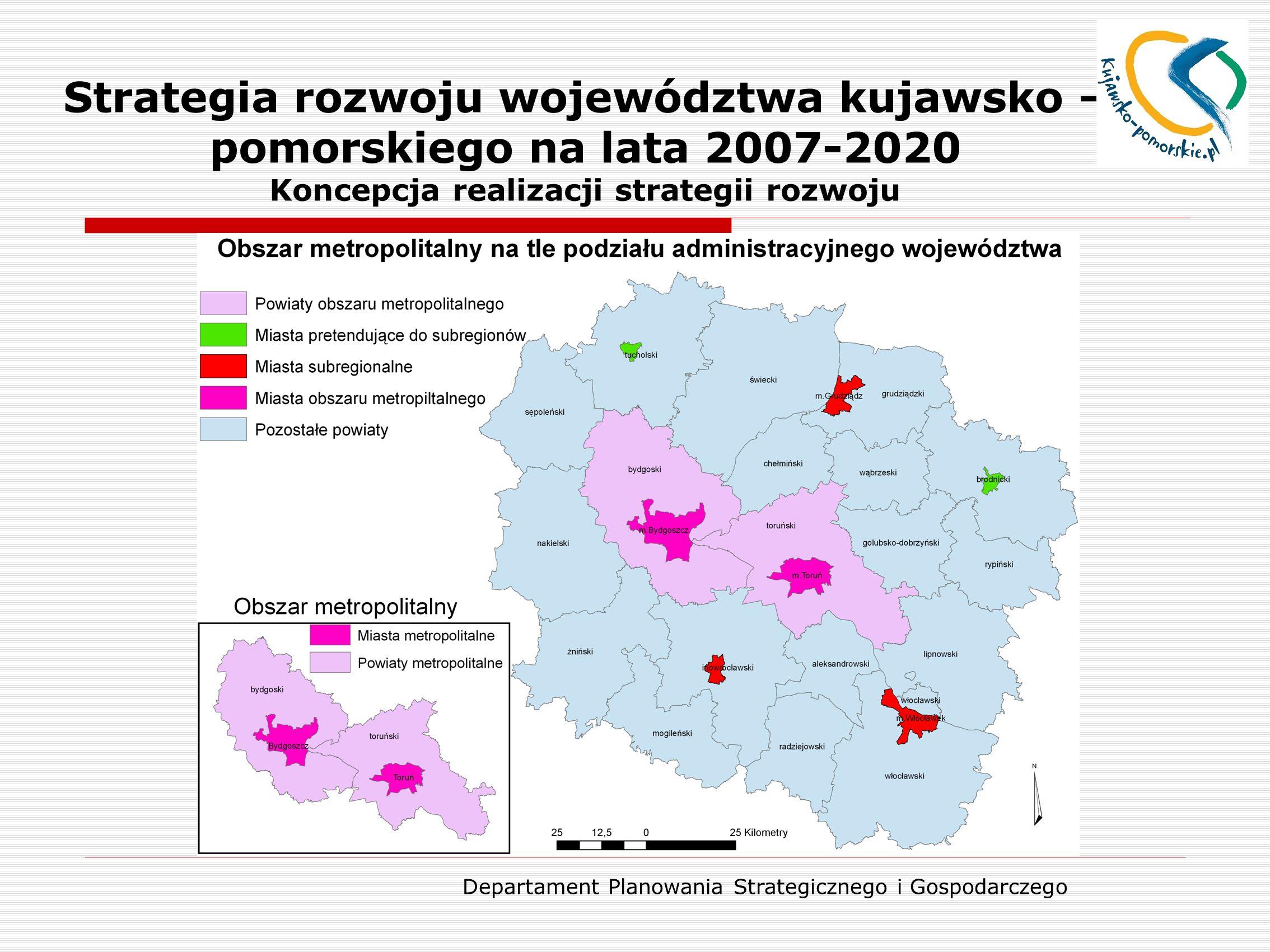 Departament Planowania Strategicznego i Gospodarczego Strategia rozwoju województwa kujawsko – pomorskiego na lata 2007-2020 Koncepcja realizacji strategii rozwoju