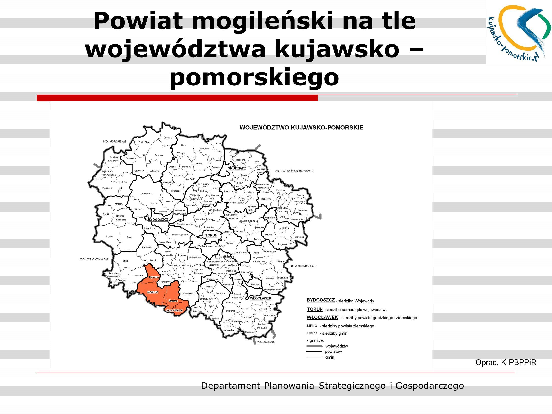 Departament Planowania Strategicznego i Gospodarczego Powiat mogileński na tle województwa kujawsko – pomorskiego Oprac. K-PBPPiR