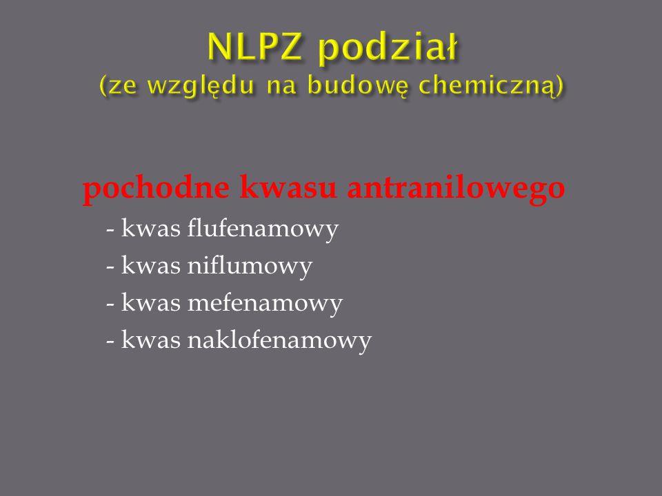 pochodne kwasu antranilowego - kwas flufenamowy - kwas niflumowy - kwas mefenamowy - kwas naklofenamowy