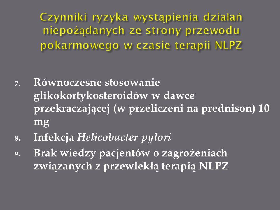 7. Równoczesne stosowanie glikokortykosteroidów w dawce przekraczającej (w przeliczeni na prednison) 10 mg 8. Infekcja Helicobacter pylori 9. Brak wie