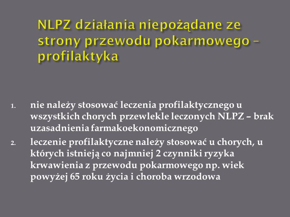 1. nie należy stosować leczenia profilaktycznego u wszystkich chorych przewlekle leczonych NLPZ – brak uzasadnienia farmakoekonomicznego 2. leczenie p