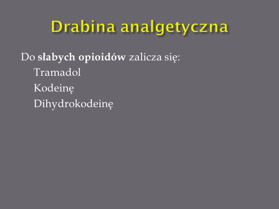 III stopień silny opioid (+ ewentualnie analgetyki nieopioidowe) (+ ewentualnie lek wspomagający)