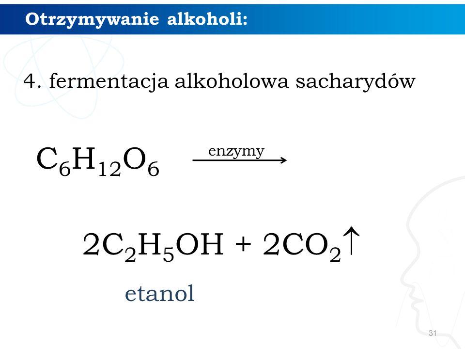 31 4. fermentacja alkoholowa sacharydów C 6 H 12 O 6 2C 2 H 5 OH + 2CO 2  Otrzymywanie alkoholi: enzymy etanol