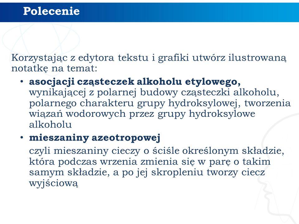 Korzystając z edytora tekstu i grafiki utwórz ilustrowaną notatkę na temat: asocjacji cząsteczek alkoholu etylowego, wynikającej z polarnej budowy czą
