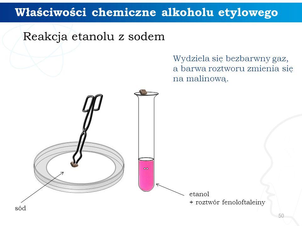 50 Reakcja etanolu z sodem sód etanol + roztwór fenoloftaleiny Właściwości chemiczne alkoholu etylowego Wydziela się bezbarwny gaz, a barwa roztworu z
