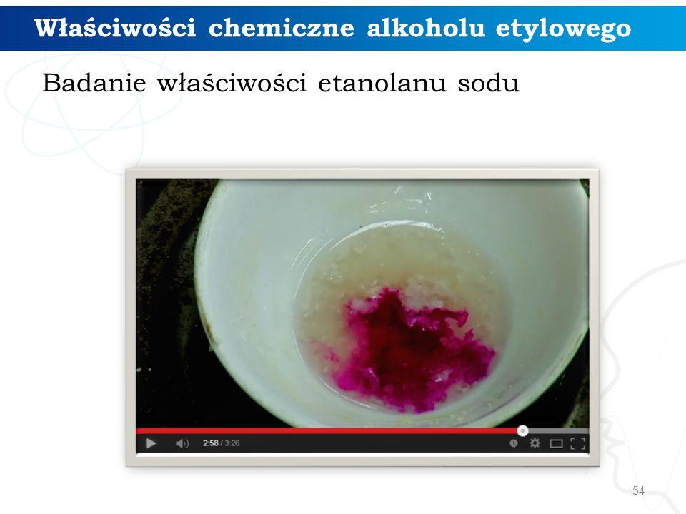 54 Właściwości chemiczne alkoholu etylowego Badanie właściwości etanolanu sodu