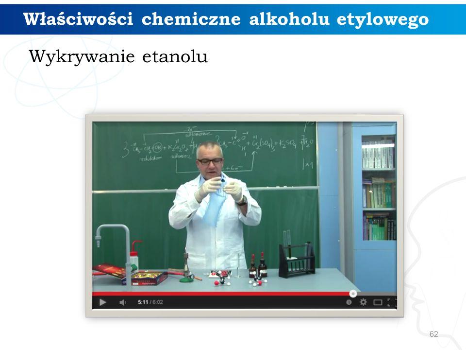62 Wykrywanie etanolu Właściwości chemiczne alkoholu etylowego
