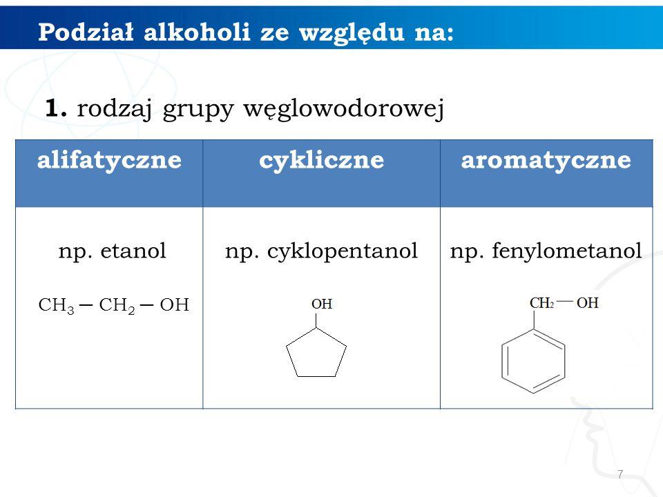 7 Podział alkoholi ze względu na: 1.
