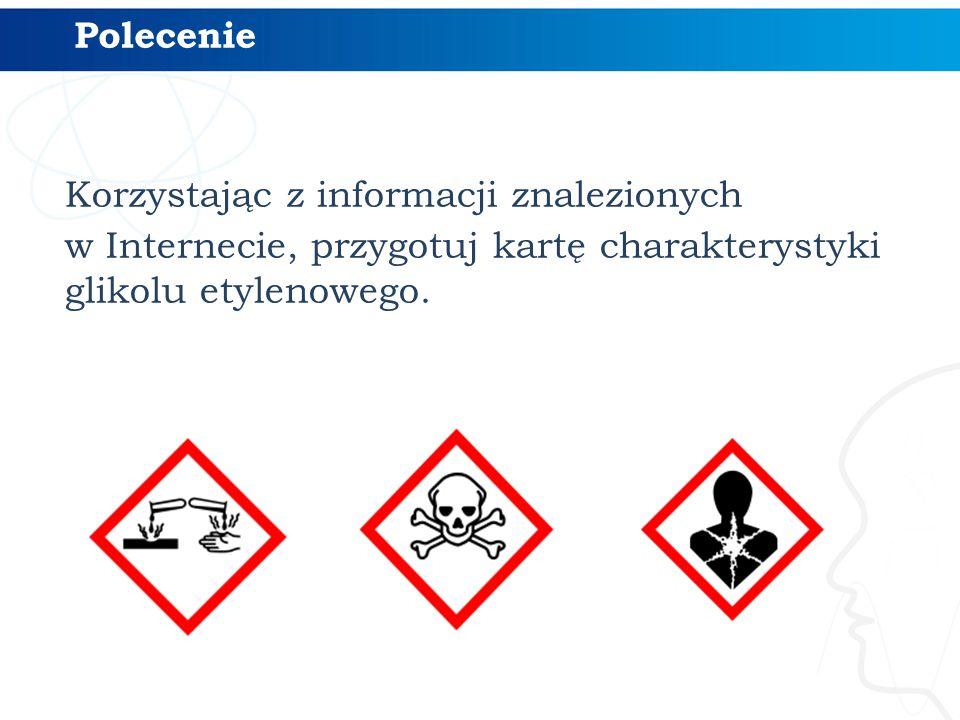 Korzystając z informacji znalezionych w Internecie, przygotuj kartę charakterystyki glikolu etylenowego. Polecenie