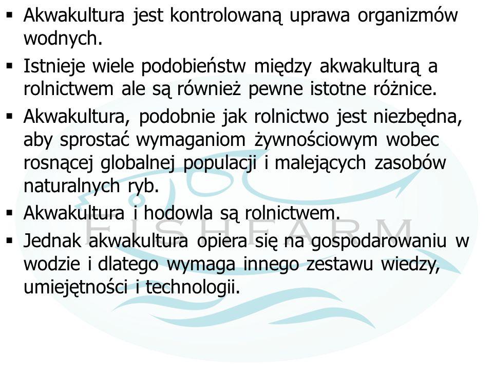  Akwakultura jest kontrolowaną uprawa organizmów wodnych.  Istnieje wiele podobieństw między akwakulturą a rolnictwem ale są również pewne istotne r