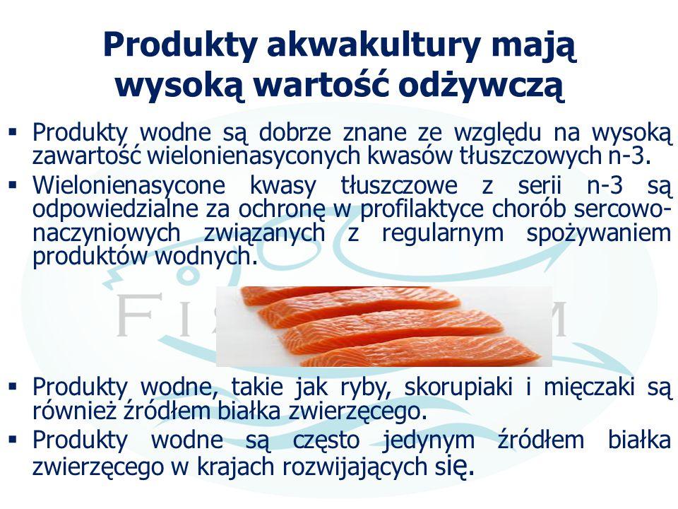 Produkty akwakultury mają wysoką wartość odżywczą  Produkty wodne są dobrze znane ze względu na wysoką zawartość wielonienasyconych kwasów tłuszczowy