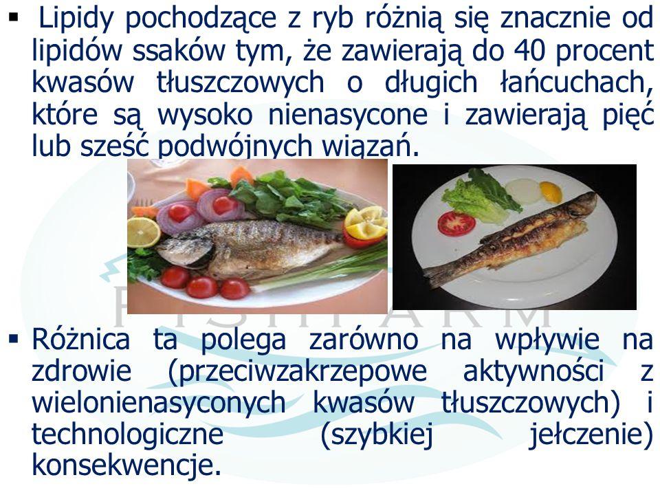  Lipidy pochodzące z ryb różnią się znacznie od lipidów ssaków tym, że zawierają do 40 procent kwasów tłuszczowych o długich łańcuchach, które są wys