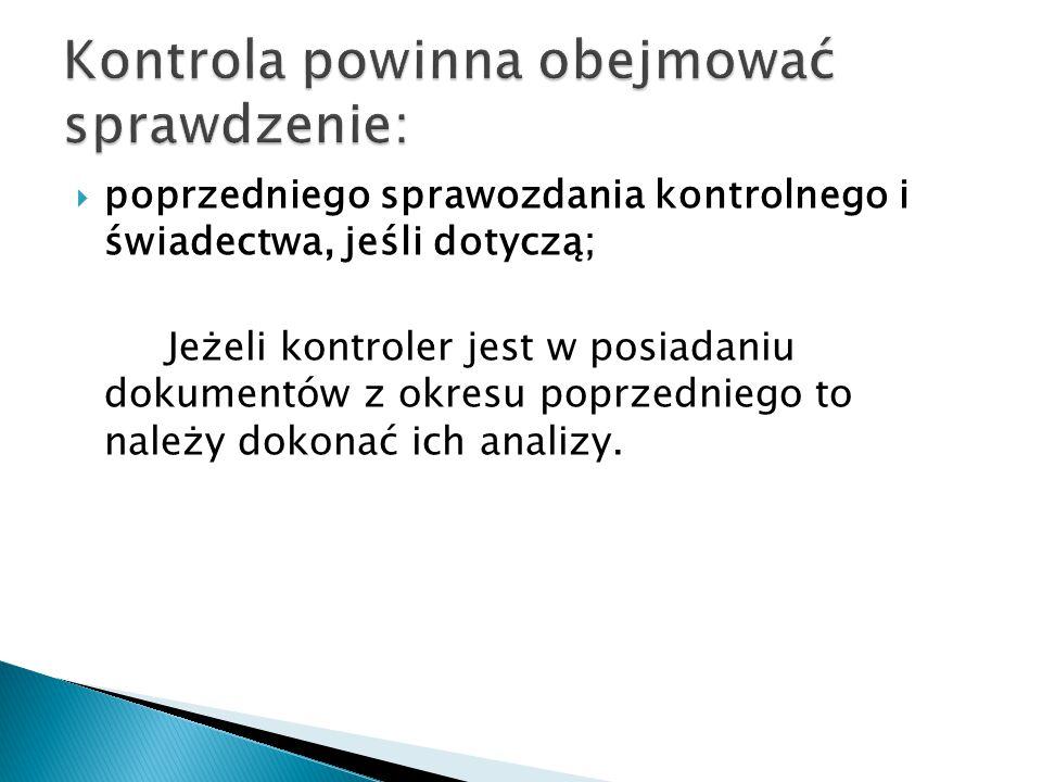  poprzedniego sprawozdania kontrolnego i świadectwa, jeśli dotyczą; Jeżeli kontroler jest w posiadaniu dokumentów z okresu poprzedniego to należy dokonać ich analizy.