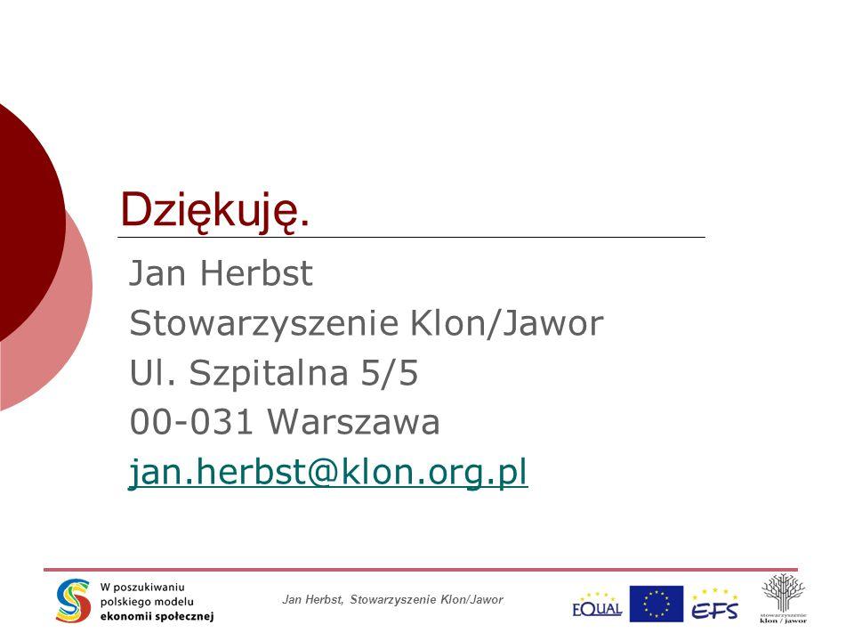 Jan Herbst, Stowarzyszenie Klon/Jawor Dziękuję. Jan Herbst Stowarzyszenie Klon/Jawor Ul. Szpitalna 5/5 00-031 Warszawa jan.herbst@klon.org.pl