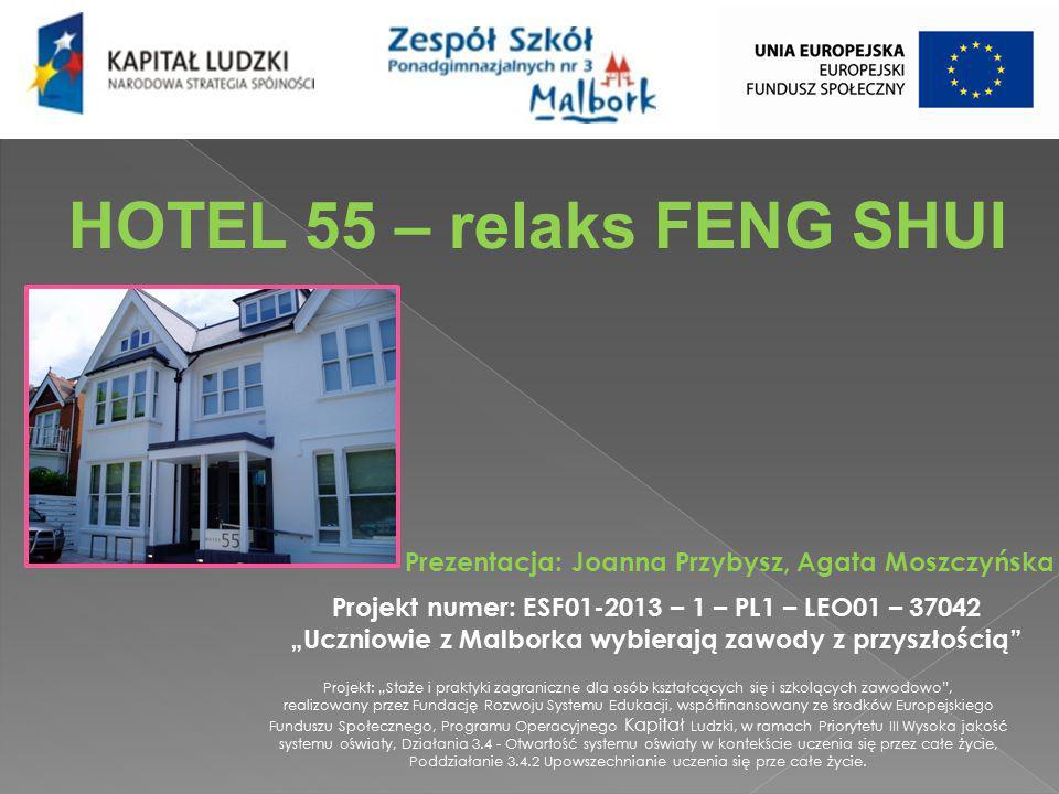 """HOTEL 55 – relaks FENG SHUI Prezentacja: Joanna Przybysz, Agata Moszczyńska Projekt: """"Staże i praktyki zagraniczne dla osób kształcących się i szkoląc"""