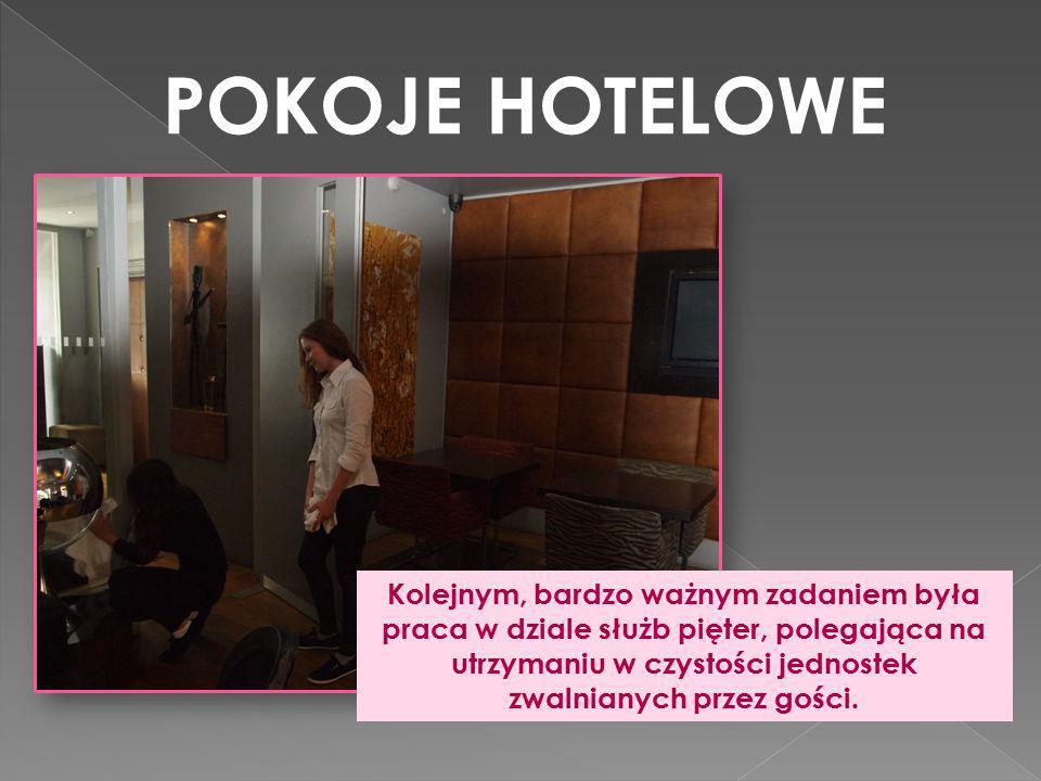 POKOJE HOTELOWE Kolejnym, bardzo ważnym zadaniem była praca w dziale służb pięter, polegająca na utrzymaniu w czystości jednostek zwalnianych przez go