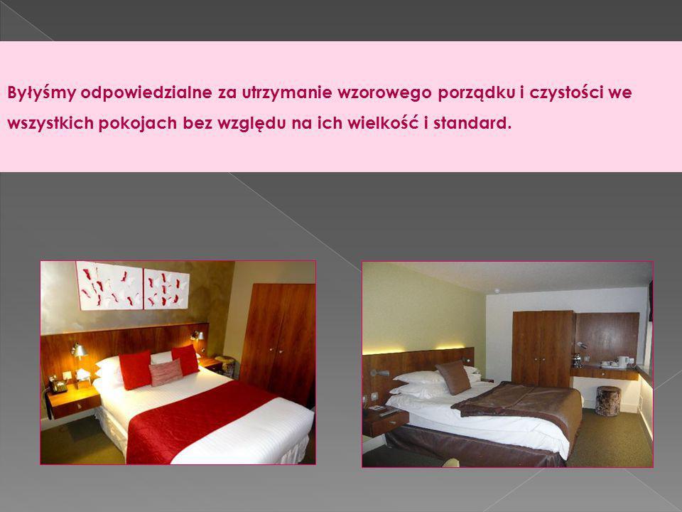 Byłyśmy odpowiedzialne za utrzymanie wzorowego porządku i czystości we wszystkich pokojach bez względu na ich wielkość i standard.