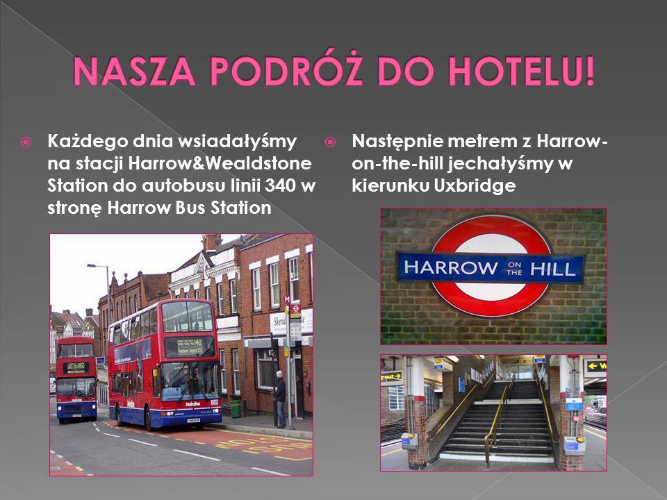  Każdego dnia wsiadałyśmy na stacji Harrow&Wealdstone Station do autobusu linii 340 w stronę Harrow Bus Station  Następnie metrem z Harrow- on-the-h