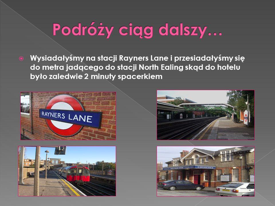  Wysiadałyśmy na stacji Rayners Lane i przesiadałyśmy się do metra jadącego do stacji North Ealing skąd do hotelu było zaledwie 2 minuty spacerkiem