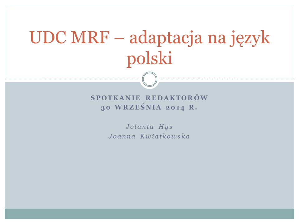 UDC MRF – adaptacja na język polski Praktyka tłumaczenia Rozszerzenie tłumaczenia, dostosowane do polskiego piśmiennictwa 330.162 Community spirit.