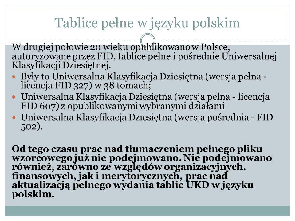 Tablice pełne w języku polskim W drugiej połowie 20 wieku opublikowano w Polsce, autoryzowane przez FID, tablice pełne i pośrednie Uniwersalnej Klasyfikacji Dziesiętnej.