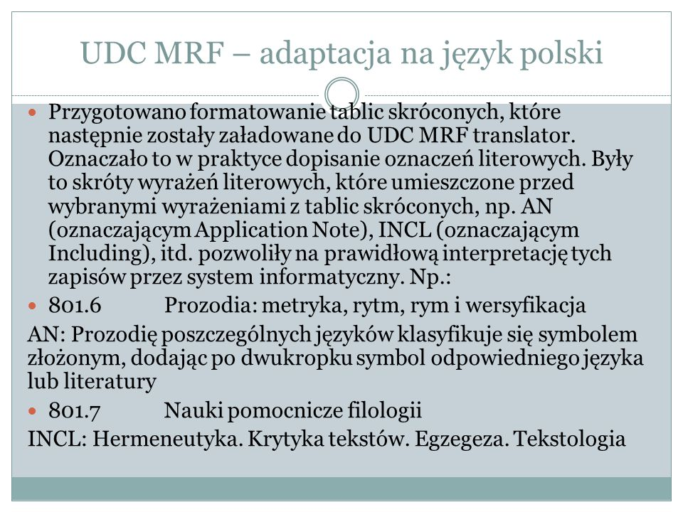 UDC MRF – adaptacja na język polski– statystyka (3 marca 2013 r.) FieldEnglishPolish Caption70626 5372 Including104361279 Scope Note1370174 Application Note1391132 Examples6942158