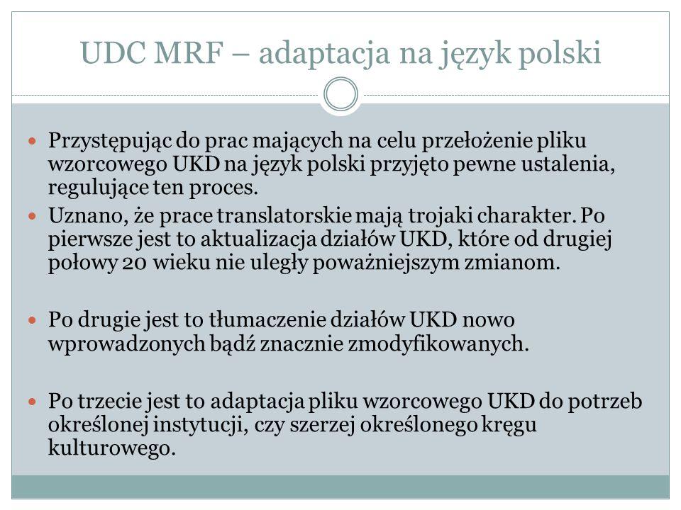 UDC MRF – adaptacja na język polski Przystępując do prac mających na celu przełożenie pliku wzorcowego UKD na język polski przyjęto pewne ustalenia, regulujące ten proces.