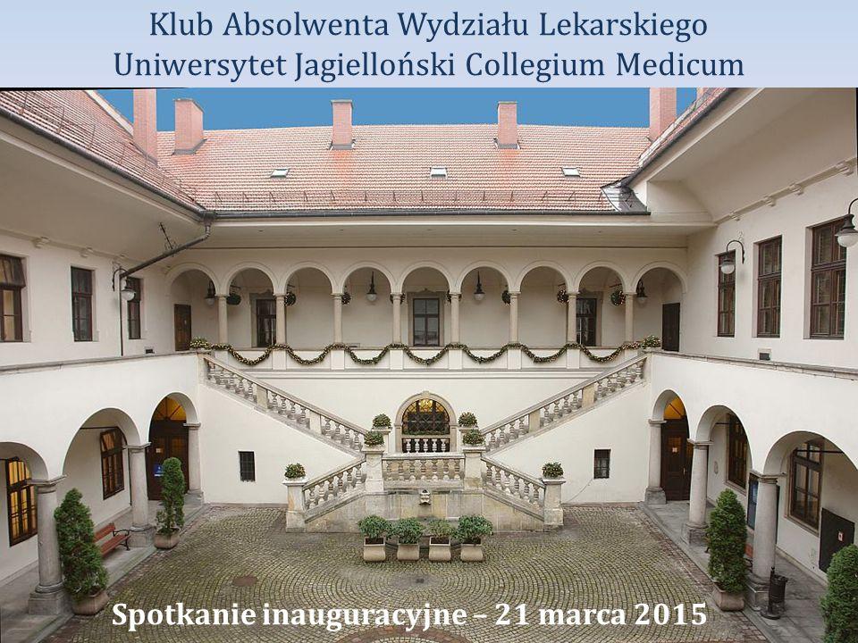 Klub Absolwenta Wydziału Lekarskiego Uniwersytet Jagielloński Collegium Medicum Spotkanie inauguracyjne – 21 marca 2015