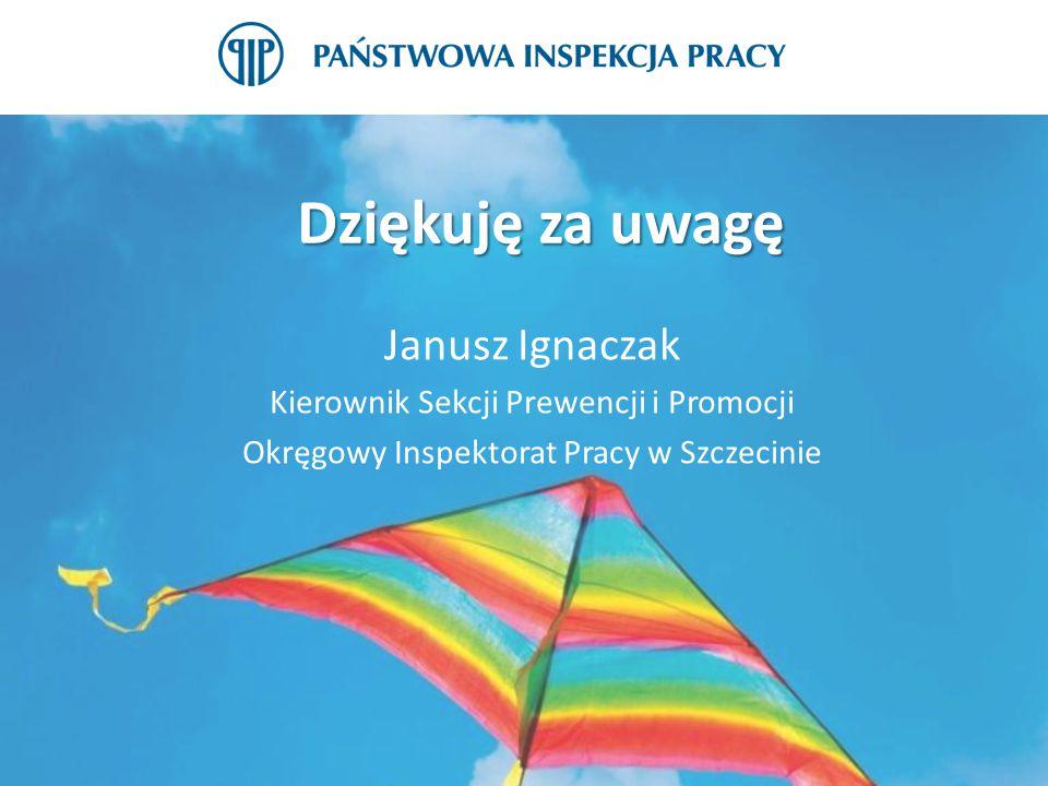 Dziękuję za uwagę Janusz Ignaczak Kierownik Sekcji Prewencji i Promocji Okręgowy Inspektorat Pracy w Szczecinie