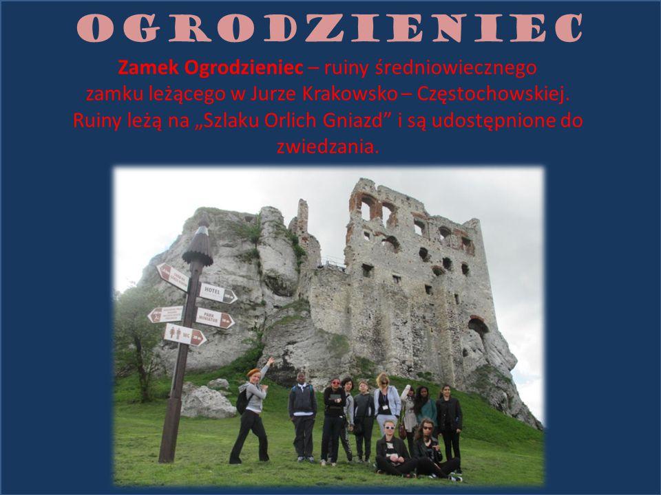OGRODZIENIEC Zamek Ogrodzieniec – ruiny średniowiecznego zamku leżącego w Jurze Krakowsko – Częstochowskiej.