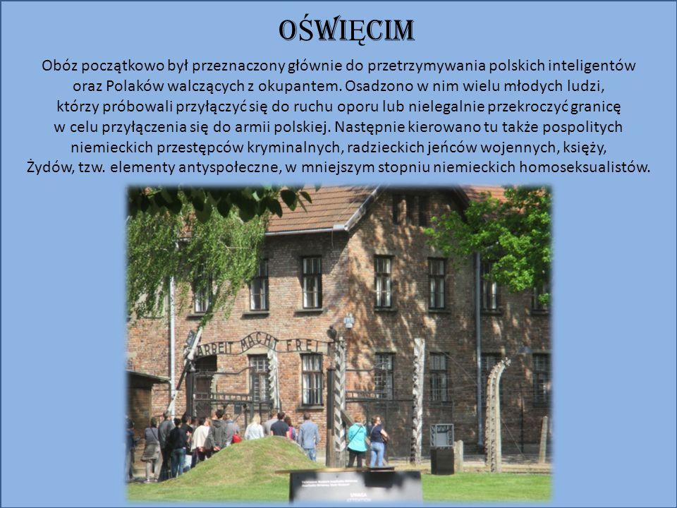 O Ś WI Ę CIM Obóz początkowo był przeznaczony głównie do przetrzymywania polskich inteligentów oraz Polaków walczących z okupantem.