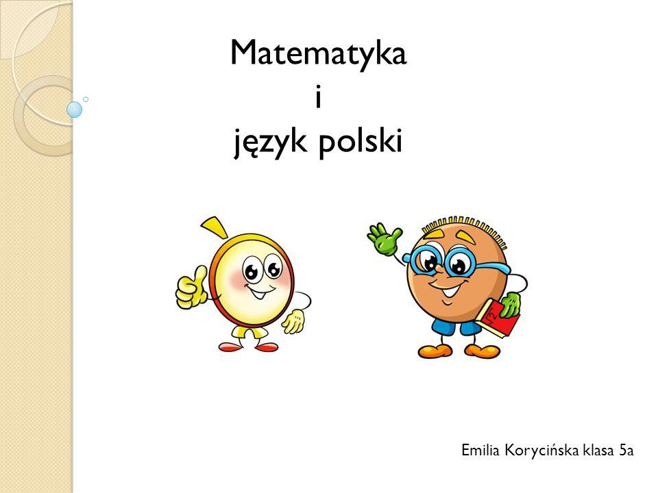 Matematyka i język polski Emilia Korycińska klasa 5a