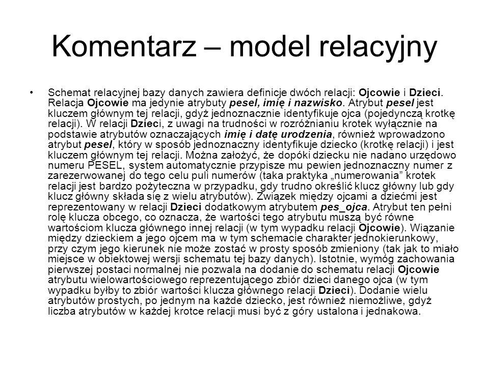 Komentarz – model relacyjny Schemat relacyjnej bazy danych zawiera definicje dwóch relacji: Ojcowie i Dzieci. Relacja Ojcowie ma jedynie atrybuty pese