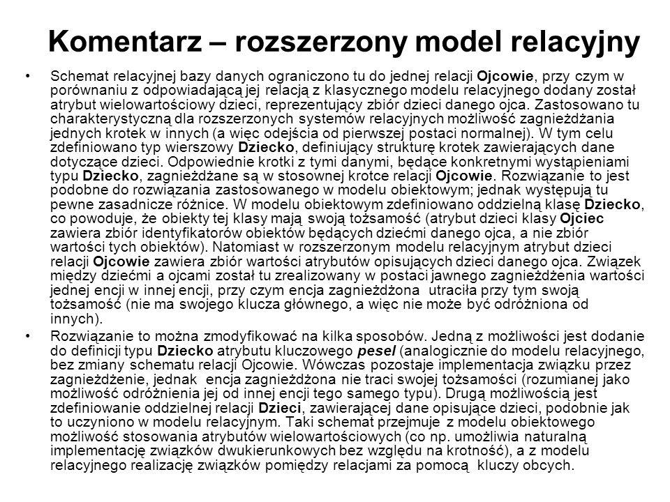 Komentarz – rozszerzony model relacyjny Schemat relacyjnej bazy danych ograniczono tu do jednej relacji Ojcowie, przy czym w porównaniu z odpowiadając