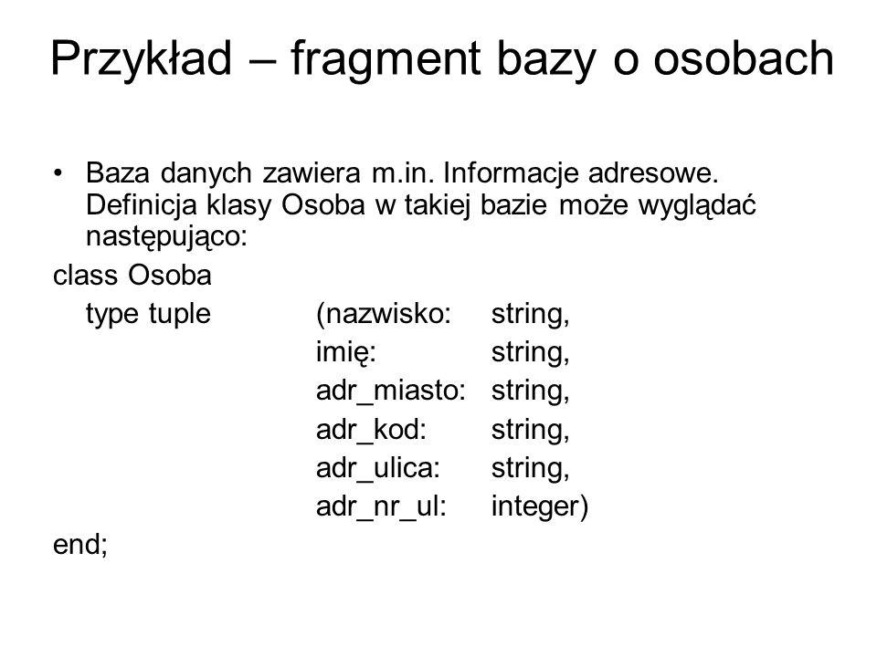 Przykład – fragment bazy o osobach Baza danych zawiera m.in. Informacje adresowe. Definicja klasy Osoba w takiej bazie może wyglądać następująco: clas