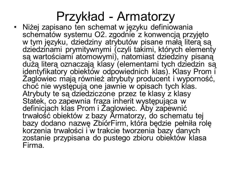 Przykład - Armatorzy Niżej zapisano ten schemat w języku definiowania schematów systemu O2. zgodnie z konwencją przyjęto w tym języku, dziedziny atryb