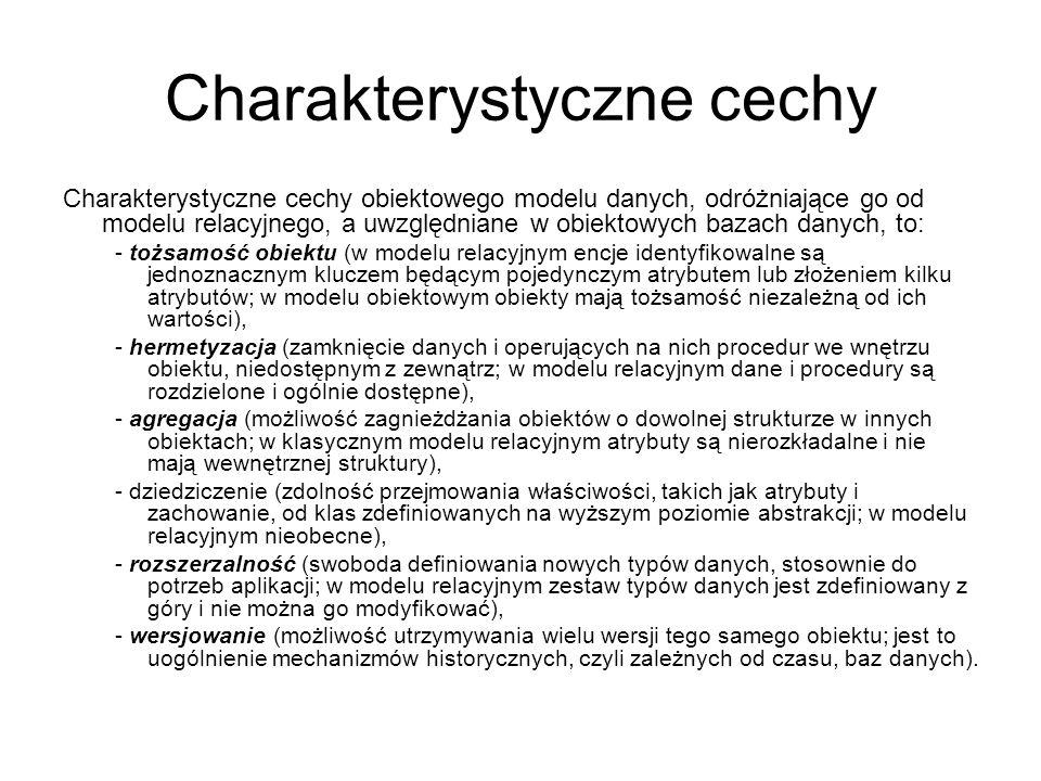 Charakterystyczne cechy Charakterystyczne cechy obiektowego modelu danych, odróżniające go od modelu relacyjnego, a uwzględniane w obiektowych bazach