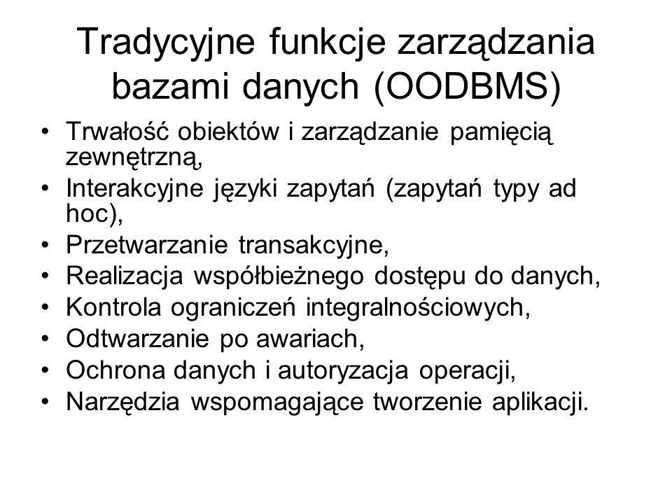 Tradycyjne funkcje zarządzania bazami danych (OODBMS) Trwałość obiektów i zarządzanie pamięcią zewnętrzną, Interakcyjne języki zapytań (zapytań typy a