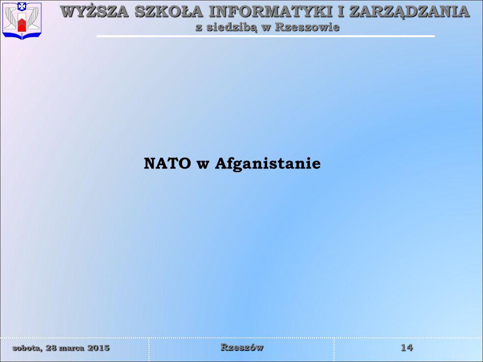 WYŻSZA SZKOŁA INFORMATYKI I ZARZĄDZANIA z siedzibą w Rzeszowie 14 sobota, 28 marca 2015sobota, 28 marca 2015sobota, 28 marca 2015sobota, 28 marca 2015 Rzeszów NATO w Afganistanie